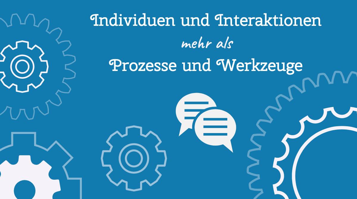 Individuen und Interaktionen mehr als Prozesse und Werkzeuge