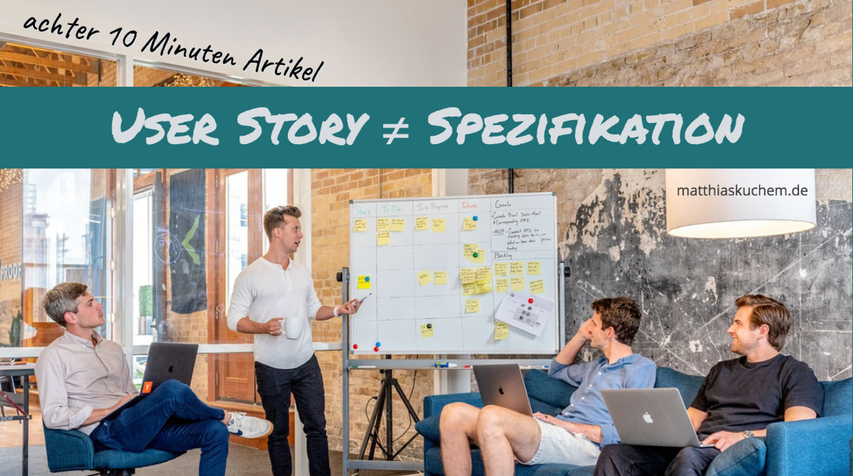 User Story ≠ Spezifikation