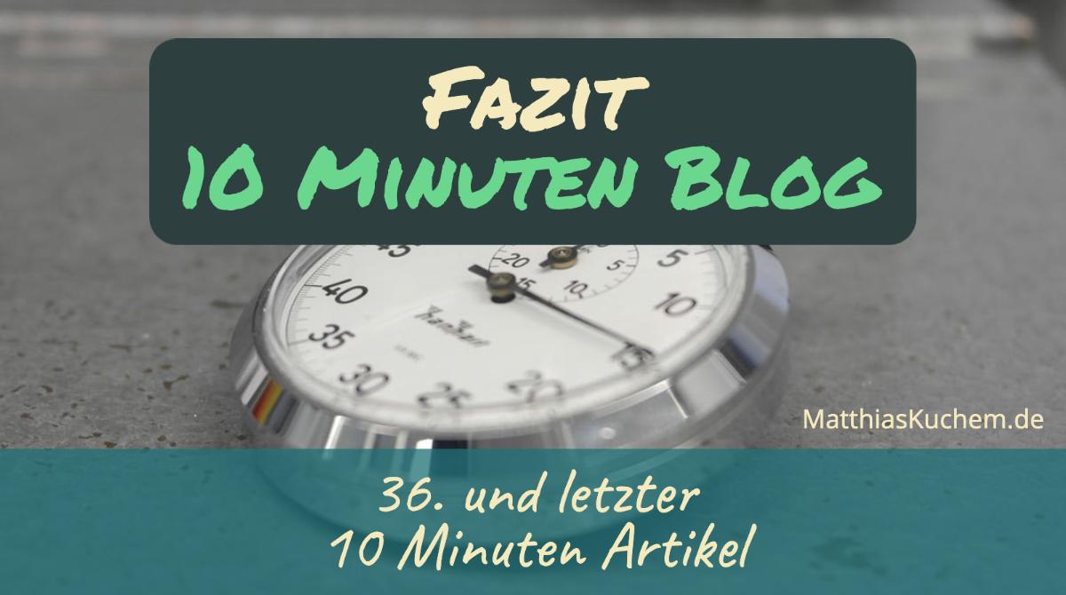 Fazit 10 Minuten Blog
